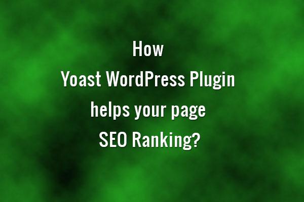How Yoast WordPress Plugin helps your web page SEO Ranking