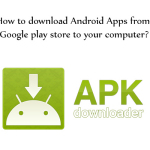 How to download Android Apps from Google play store to your computer?