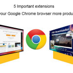 5 Important extensions make your Google Chrome browser more productive