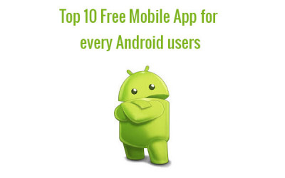 top 10 free app for every android mobile users