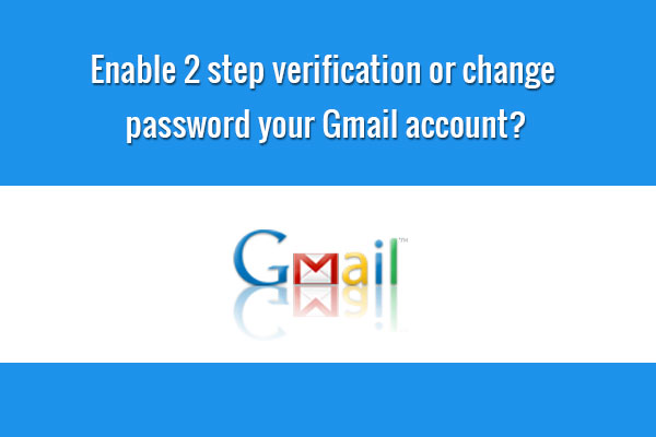 enable 2 step verification or change password in gmail