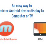 An easy way to mirror Android device display to Computer or TV