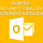 How to organize Emails in Microsoft Outlook?