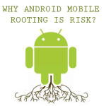 Why Android mobile rooting is risk?