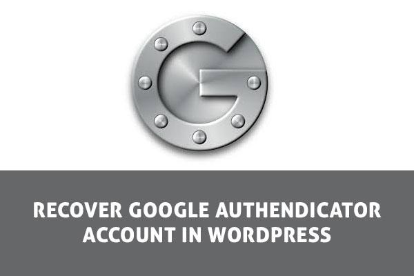 recover google authenticator account in wordpress